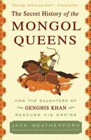 Secret History of the Mongol Queens : How the Daughters of Genghis Khan Rescu...