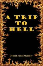 A Trip To Hell: By Donald James Quinney