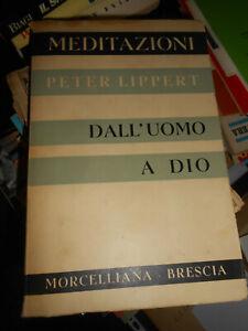 LIBRO:DALL'UOMO A DIO meditazioni Peter Lippert 1958 Morcelliana Editore