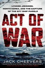 Act of War : Lyndon Johnson, North Korea, and the Capture of the Spy Ship...