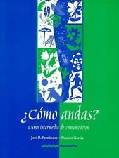 ¿Como andas? Curso intermedio de comunicacion by Fernández, Jose B., García, Na