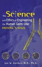 The Science and Ethics of Engineering the Human Germ Line : Mendel's Maze by...