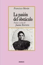 La Pasion del Obstaculo - Poemas y Cartas de Juana Borrero (Paperback or Softbac