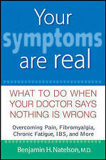 NEW Your Symptoms Are Real: What to Do When Your Doctor Says Nothing Is Wrong