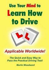 Use Your Mind to Learn How to Drive: the Quick and Easy Way to Pass the...