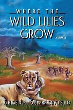 Where the Wild Lilies Grow by Sheena Summerfield (2015, Paperback)