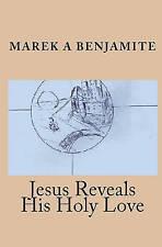 NEW Jesus Reveals His Holy Love by Marek A. Benjamite