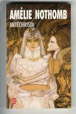 """Amélie Nothomb : Antéchrista """" Editions Le Livre de Poche """""""
