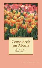 Como Dec�a Mi Abuela : Dice el Dicho... ... . . by Chely Schwartz (2011,...