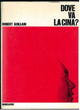 GUILLAIN ROBERT DOVE VA LA CINA? MONDADORI 1967 I° EDIZ. LE SCIE POLITICA ASIA