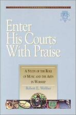 Enter His Courts with Praise: A Study of the Role of Music and the Arts in Worsh