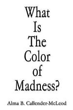 What Is The Color of Madness?