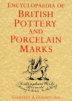 Encyclopaedia of British Pottery and Porcelain Marks by Geoffrey A. Godden