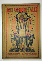 INDIAN HERO TALES by GILBERT L. WILSON 1916 Rare Vintage Book Native Americans