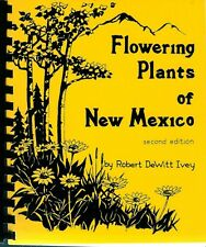 FLOWERING PLANTS OF NEW MEXICO by Robert DeWitt Ivey - Second Edition 1986