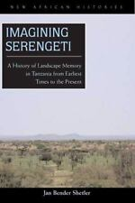 Imagining Serengeti : A History of Landscape Memory in Tanzania from Earliest...