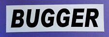PVC bumper window sticker  Bugger  for your van 4WD truck ute car