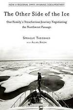 The Other Side of the Ice: One Family's Treacherous Journey Negotiating the Nort
