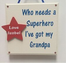 Who needs a superhero I've got my Dad, Grandad, Uncle Etc - Personalised plaque