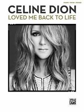 Celine Dion -- Loved Me Back to Life : Piano/Vocal/Guitar by Celine Dion...