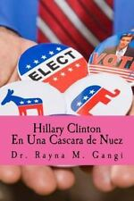 Hillary Clinton en una Cascara de Nuez by Rayna Gangi (2016, Paperback)