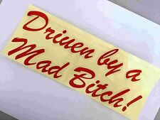 Red Driven by a Mad Bitch Auto Car Vinyl Graphics Removable Decal Sticker