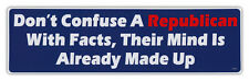 Bumper Stickers - Don't Confuse Republican With Facts, Mind Already Made Up
