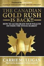 The Canadian Gold Rush Is Back!! : How to Accelerate Your Wealth Outside the...