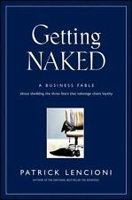 J-B Lencioni: Getting Naked : A Business Fable about Shedding the Three Fears...