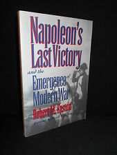 Napoleon's Last Victory and the Emergence of Modern War by Robert M. Epstein