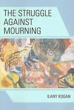 THE STRUGGLE AGAINST MOURNING - NEW PAPERBACK BOOK