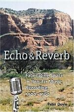 USED (GD) Echo and Reverb: Fabricating Space in Popular Music Recording, 1900-19