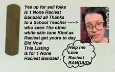 Don't Be Raciest Bid on the so called none Raciest Singel BAND-AID Made in USA .