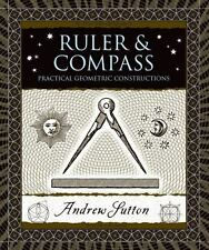 Ruler And Compass: Practical Geometric Constructions (wooden Books): By Andre...