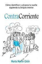 Contracorriente : Como Identificar y Alcanzar Tu Sueno Siguiendo Tu Brujula...