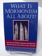 WHAT IS MORMONISM ALL ABOUT Answers to 150 Common Questions About Mormon LDS