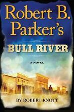 A Cole and Hitch Novel: Robert B. Parker's Bull River by Robert Knott (2014,...