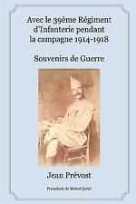 Avec le 39eme Regiment d'Infanterie Pendant la Campagne 1914-1918 by Jean...