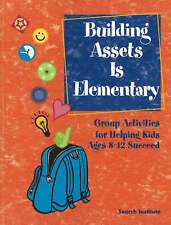 Building Assets is Elementary: Group Activities for Helping Kids Ages 8-12...