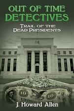 Out of Time Detectives: Out of Time Detectives : Trail of the Dead Presidents...