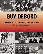 Complete Cinematic Works : Scripts, Stills, Documents by Guy Debord (2005