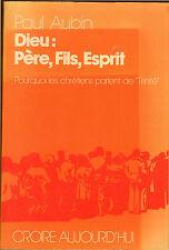 RELIGION PAUL AUBIN DIEU : PERE FILS ESPRIT TRINITE 1975