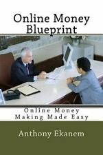 Online Money Blueprint : Online Money Making Made Easy by Anthony Ekanem...