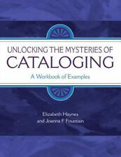 Unlocking the Mysteries of Cataloging : A Workbook of Examples by Elizabeth...
