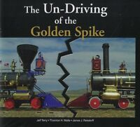 The UN-DRIVING of the GOLDEN SPIKE -- (NEW BOOK)