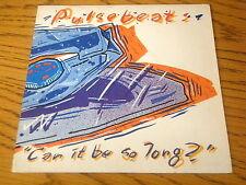 """PULSE BEAT - CAN IT BE SO LONG    7"""" VINYL PS"""