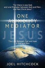 One Almighty Mediator - Jesus : The Link Between God and Man Is God and Man...