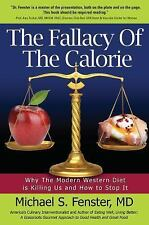THE FALLACY OF THE CALORIE : WHY THE  MODERN WESTERN DIET IS KILLING US AND...