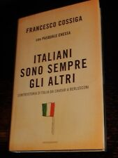 ITALIANI SONO SEMPRE GLI ALTRI Francesco Cossiga Pasquale Chessa Mondadori 2007