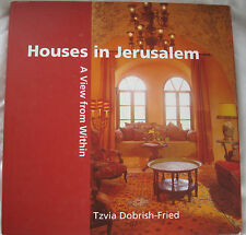HOUSES IN JERUSALEM - A VIEW FROM WITHIN - TZVIA DOBRISH-FRIED - HC BOOK